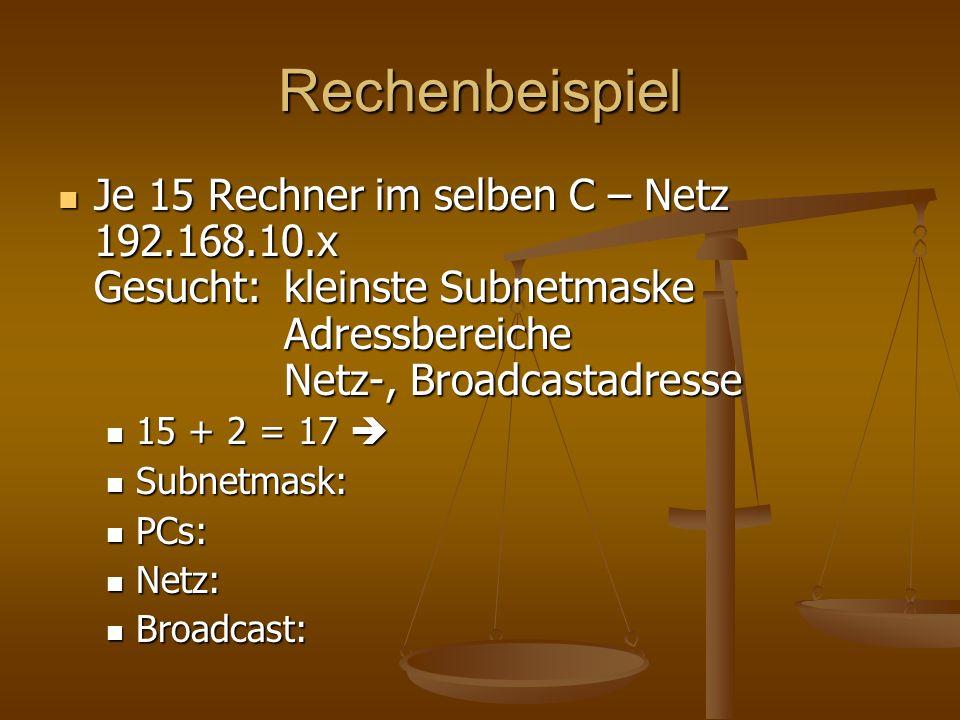 Rechenbeispiel Je 15 Rechner im selben C – Netz 192.168.10.x Gesucht:kleinste Subnetmaske Adressbereiche Netz-, Broadcastadresse Je 15 Rechner im selb