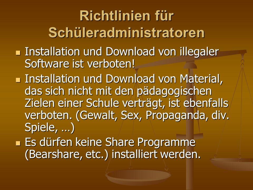 Richtlinien für Schüleradministratoren Installation und Download von illegaler Software ist verboten! Installation und Download von illegaler Software
