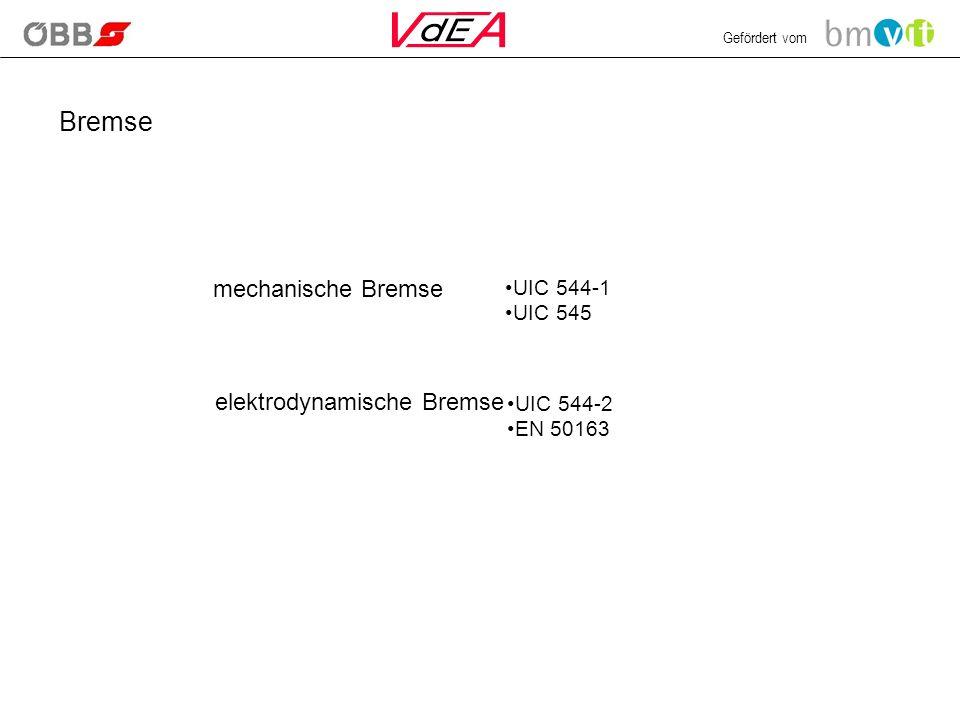 Gefördert vom Bremse elektrodynamische Bremse UIC 544-2 EN 50163 mechanische Bremse UIC 544-1 UIC 545