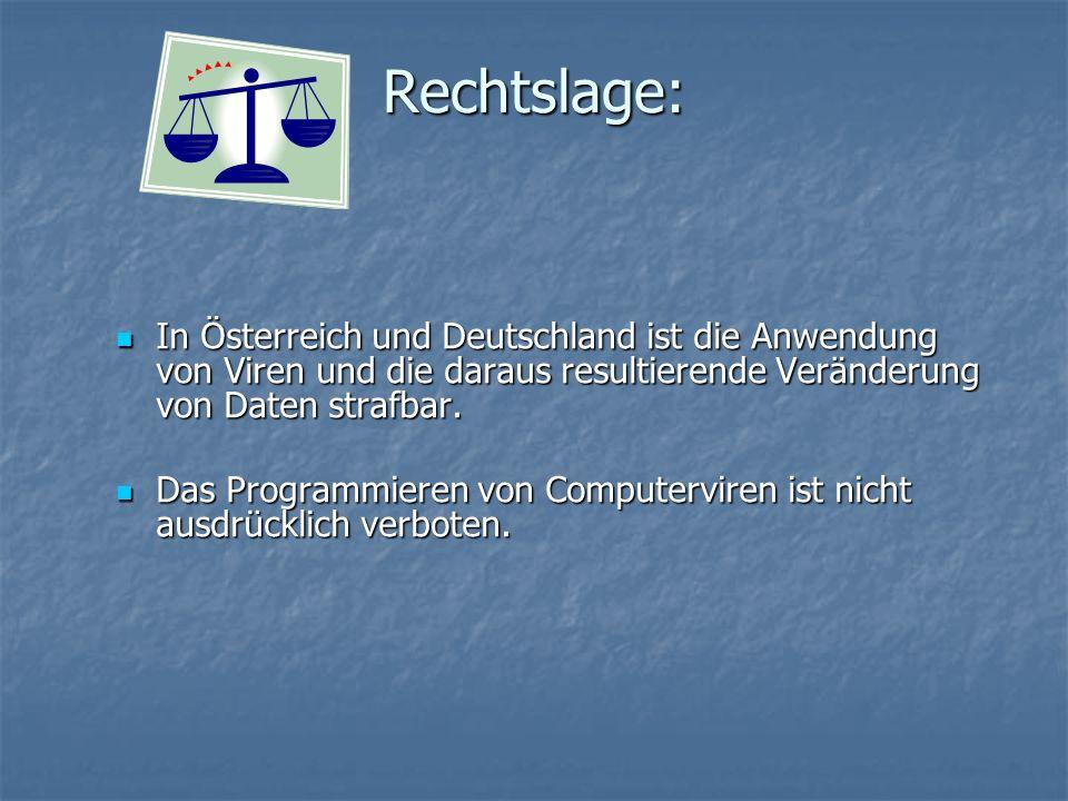 Rechtslage: In Österreich und Deutschland ist die Anwendung von Viren und die daraus resultierende Veränderung von Daten strafbar. In Österreich und D