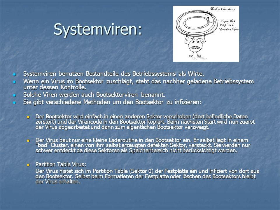 Systemviren: Systemviren benutzen Bestandteile des Betriebssystems als Wirte. Systemviren benutzen Bestandteile des Betriebssystems als Wirte. Wenn ei