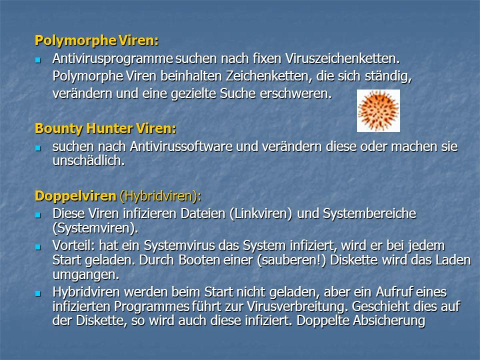 Polymorphe Viren: Antivirusprogramme suchen nach fixen Viruszeichenketten. Antivirusprogramme suchen nach fixen Viruszeichenketten. Polymorphe Viren b