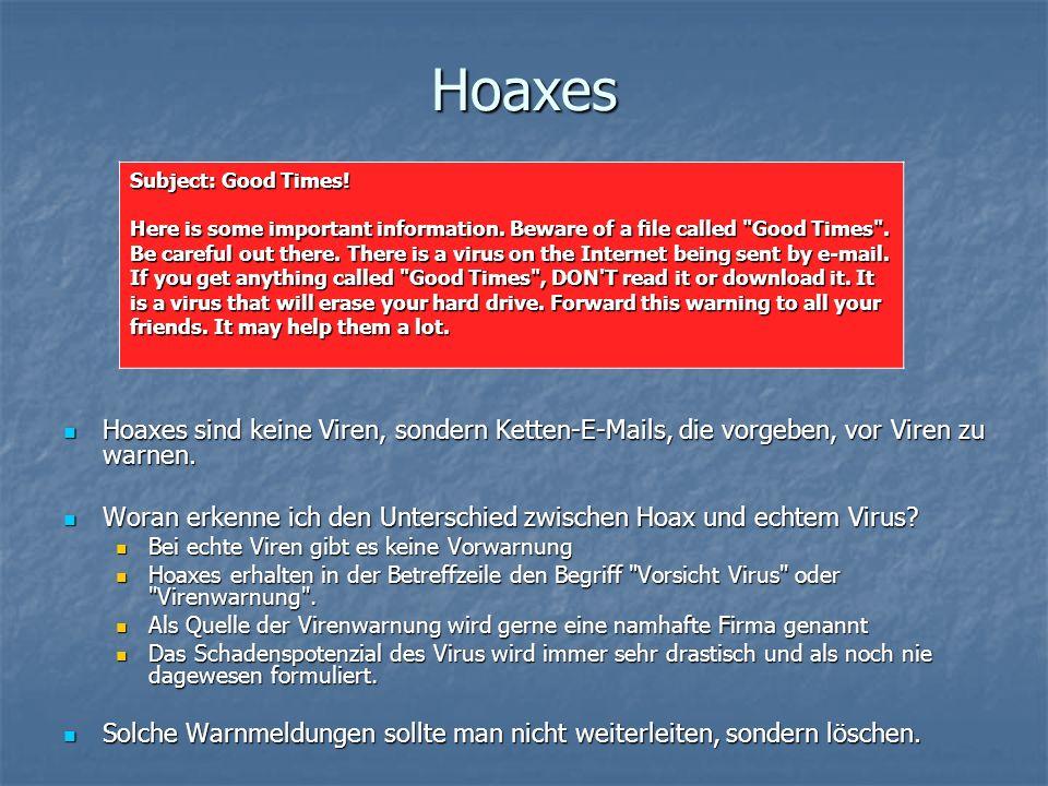 Hoaxes Hoaxes sind keine Viren, sondern Ketten-E-Mails, die vorgeben, vor Viren zu warnen. Hoaxes sind keine Viren, sondern Ketten-E-Mails, die vorgeb