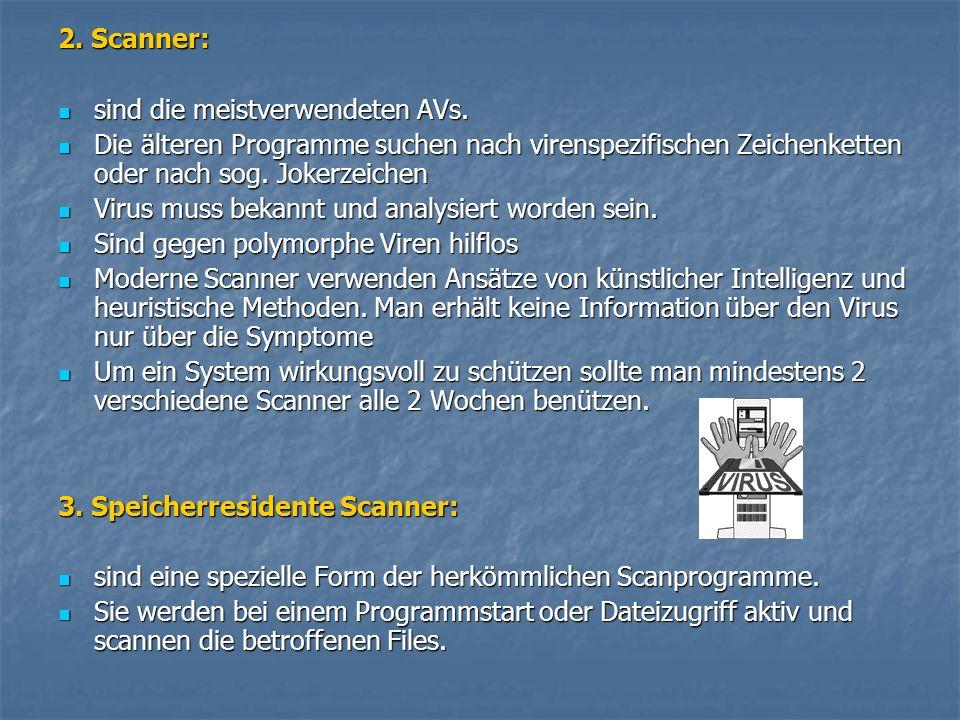 2. Scanner: sind die meistverwendeten AVs. sind die meistverwendeten AVs. Die älteren Programme suchen nach virenspezifischen Zeichenketten oder nach