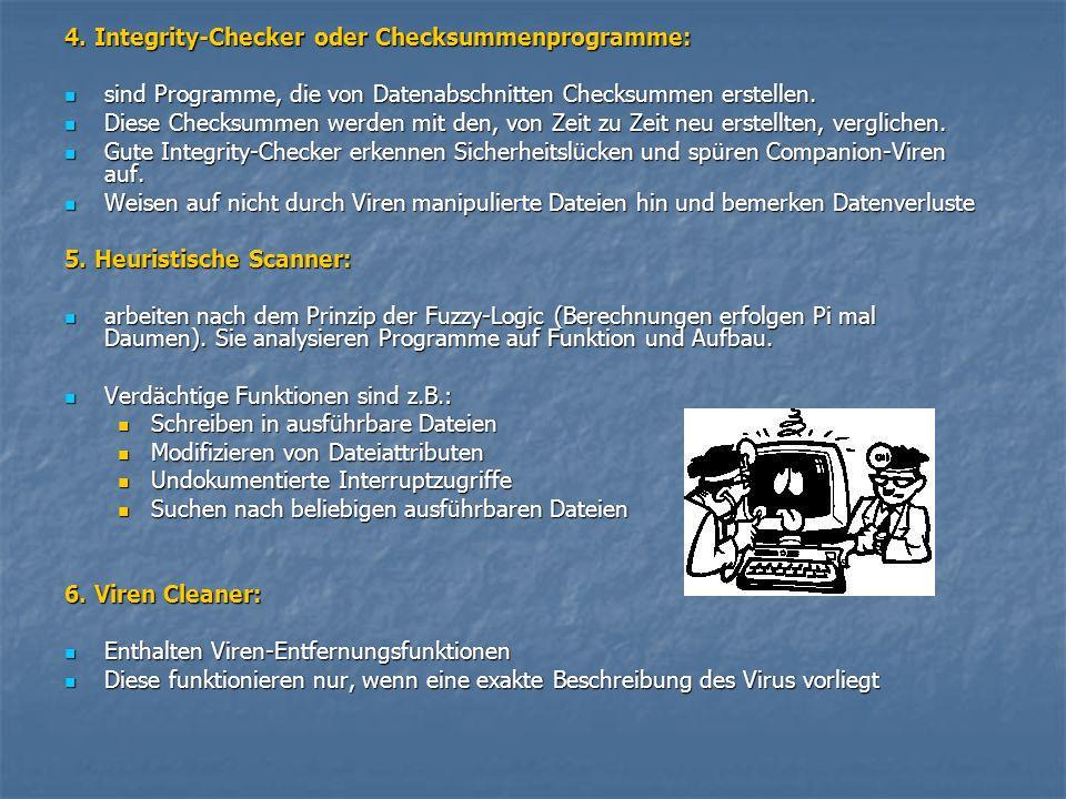 4. Integrity-Checker oder Checksummenprogramme: sind Programme, die von Datenabschnitten Checksummen erstellen. sind Programme, die von Datenabschnitt