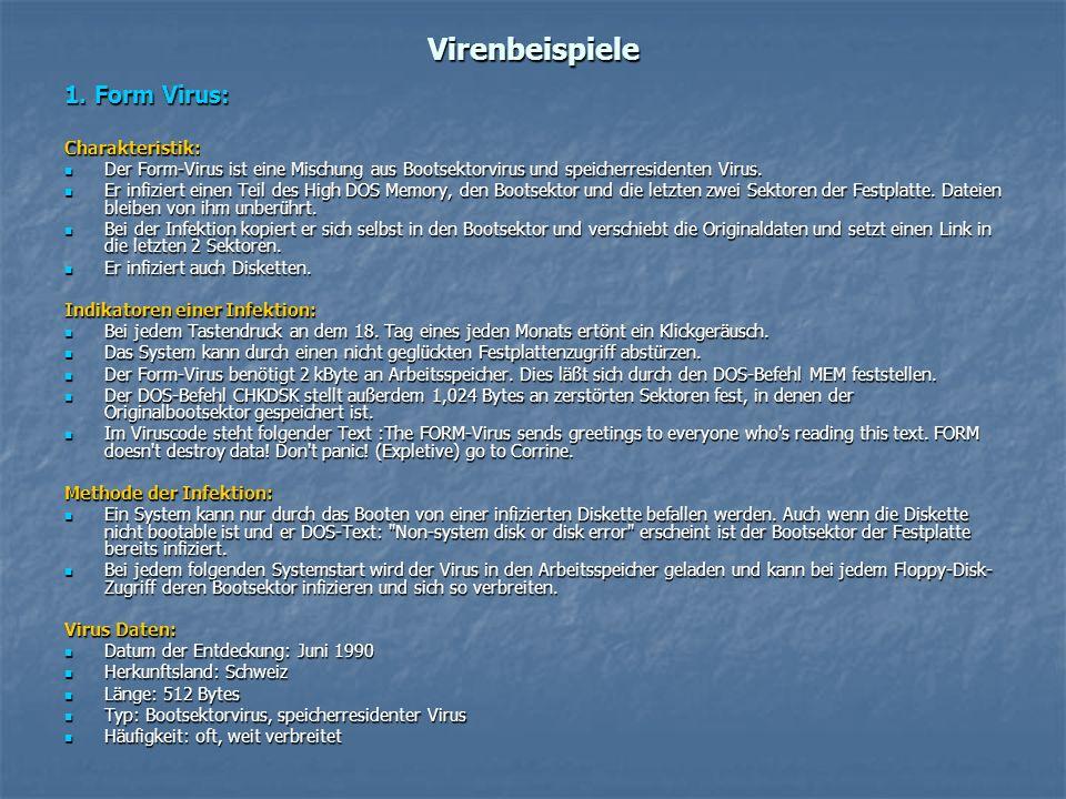 Virenbeispiele 1. Form Virus: Charakteristik: Der Form-Virus ist eine Mischung aus Bootsektorvirus und speicherresidenten Virus. Der Form-Virus ist ei