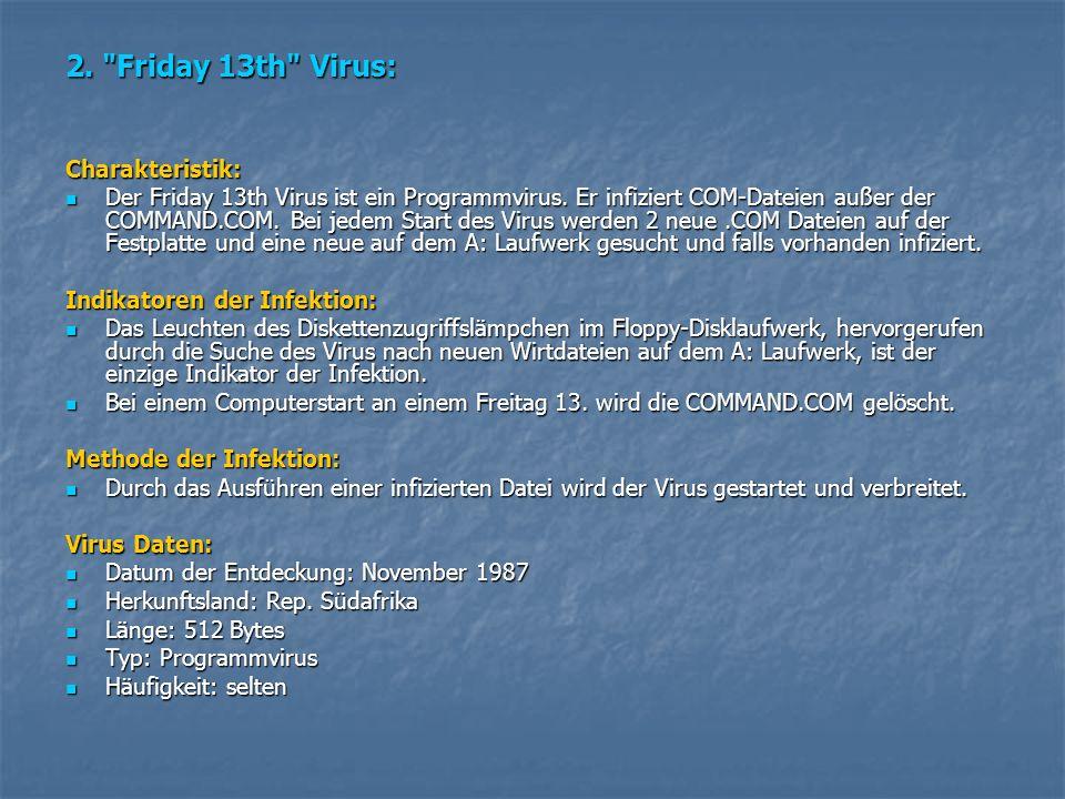 2. Friday 13th Virus: Charakteristik: Der Friday 13th Virus ist ein Programmvirus.