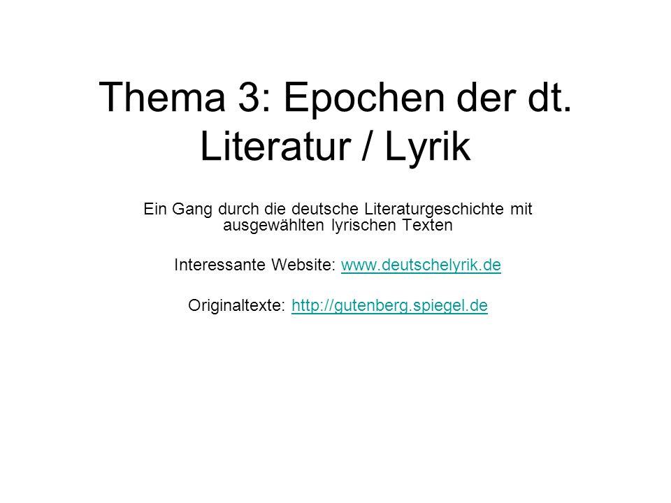 Thema 3: Epochen der dt. Literatur / Lyrik Ein Gang durch die deutsche Literaturgeschichte mit ausgewählten lyrischen Texten Interessante Website: www