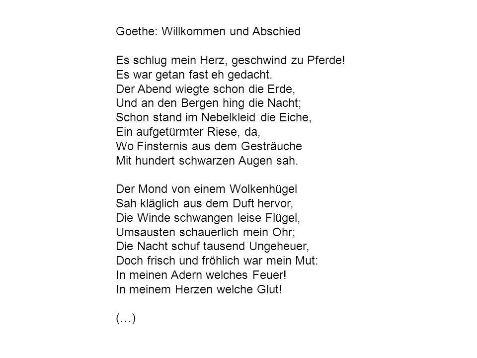 Goethe: Willkommen und Abschied Es schlug mein Herz, geschwind zu Pferde! Es war getan fast eh gedacht. Der Abend wiegte schon die Erde, Und an den Be