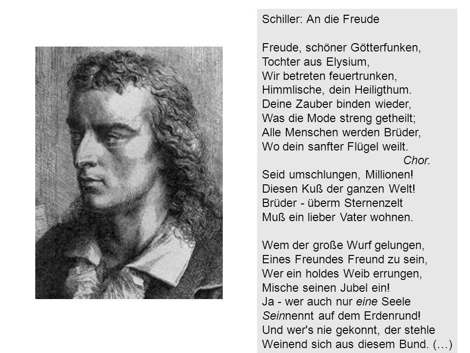 Schiller: An die Freude Freude, schöner Götterfunken, Tochter aus Elysium, Wir betreten feuertrunken, Himmlische, dein Heiligthum. Deine Zauber binden