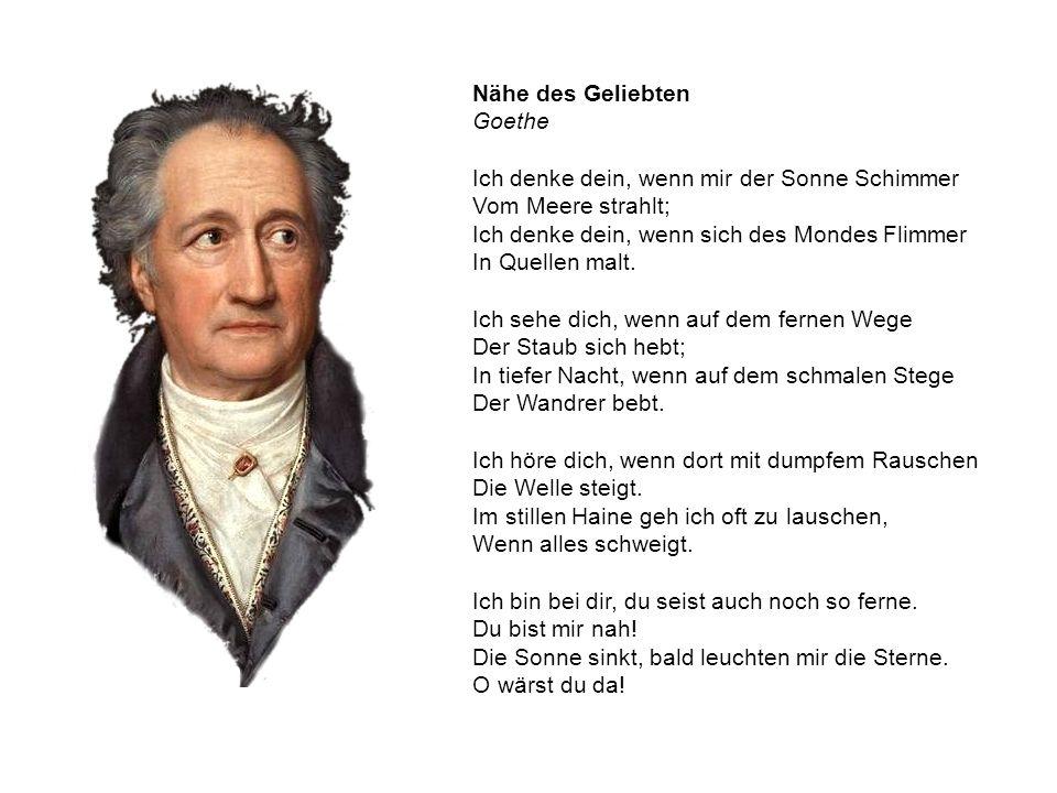 Nähe des Geliebten Goethe Ich denke dein, wenn mir der Sonne Schimmer Vom Meere strahlt; Ich denke dein, wenn sich des Mondes Flimmer In Quellen malt.