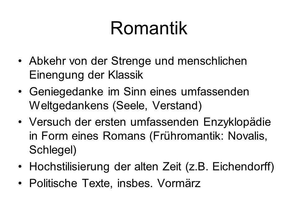 Romantik Abkehr von der Strenge und menschlichen Einengung der Klassik Geniegedanke im Sinn eines umfassenden Weltgedankens (Seele, Verstand) Versuch