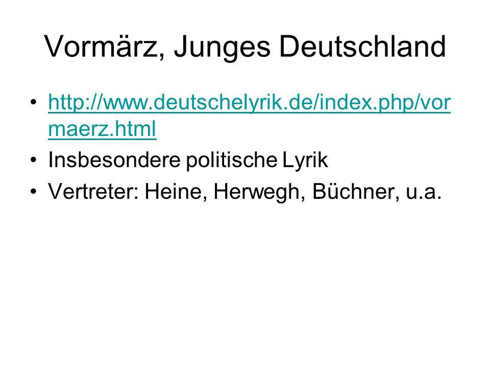 Vormärz, Junges Deutschland http://www.deutschelyrik.de/index.php/vor maerz.htmlhttp://www.deutschelyrik.de/index.php/vor maerz.html Insbesondere poli