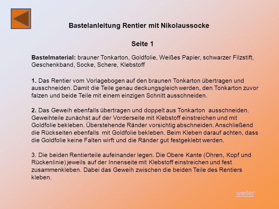 Bastelanleitung Rentier mit Nikolaussocke Bastelmaterial: brauner Tonkarton, Goldfolie, Weißes Papier, schwarzer Filzstift, Geschenkband, Socke, Scher