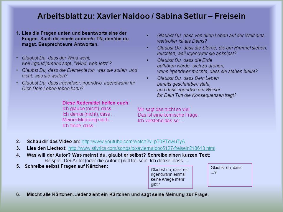 Arbeitsblatt zu: Xavier Naidoo / Sabina Setlur – Freisein 1.Lies die Fragen unten und beantworte eine der Fragen. Such dir eine/e andere/n TN, den/die
