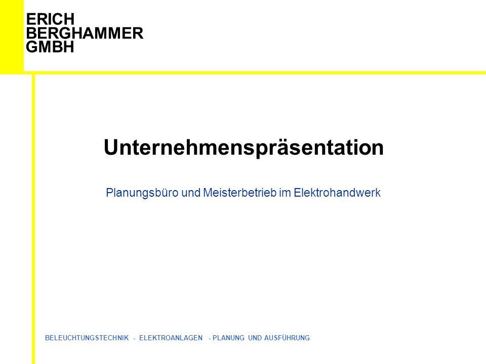ERICH BERGHAMMER GMBH BELEUCHTUNGSTECHNIK - ELEKTROANLAGEN - PLANUNG UND AUSFÜHRUNG Unternehmenspräsentation Planungsbüro und Meisterbetrieb im Elektrohandwerk