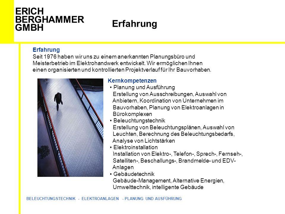 ERICH BERGHAMMER GMBH BELEUCHTUNGSTECHNIK - ELEKTROANLAGEN - PLANUNG UND AUSFÜHRUNG Erfahrung Seit 1976 haben wir uns zu einem anerkannten Planungsbüro und Meisterbetrieb im Elektrohandwerk entwickelt.