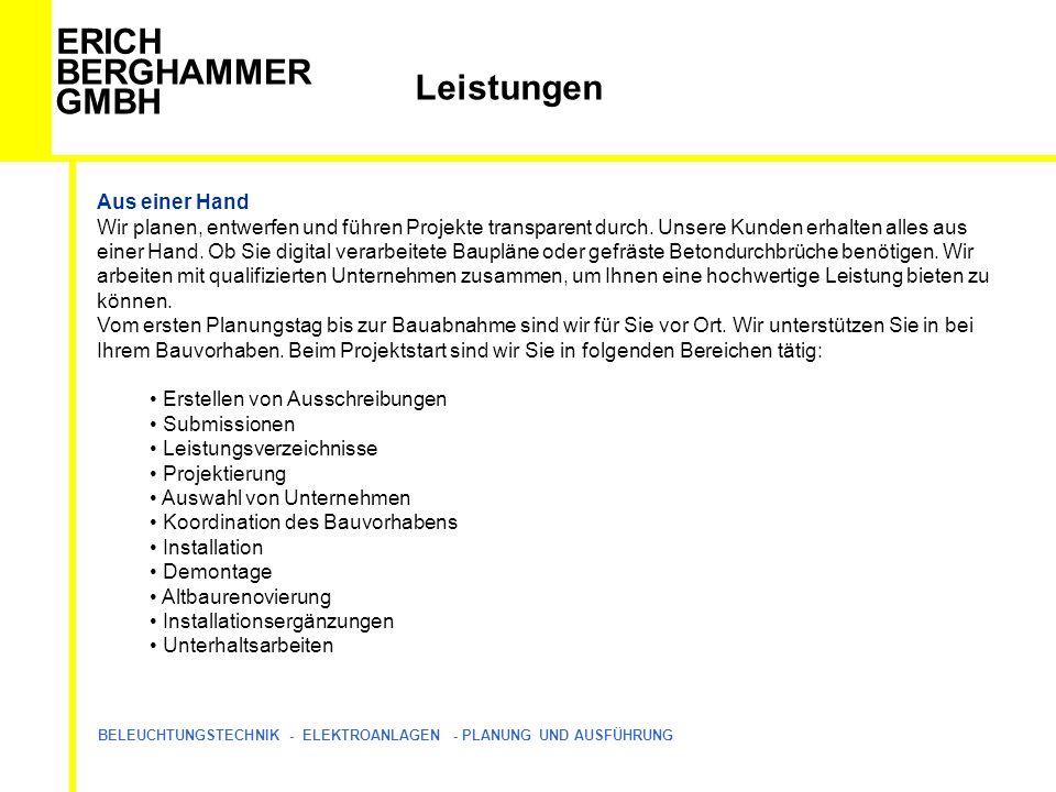 ERICH BERGHAMMER GMBH BELEUCHTUNGSTECHNIK - ELEKTROANLAGEN - PLANUNG UND AUSFÜHRUNG Leistungen Aus einer Hand Wir planen, entwerfen und führen Projekte transparent durch.