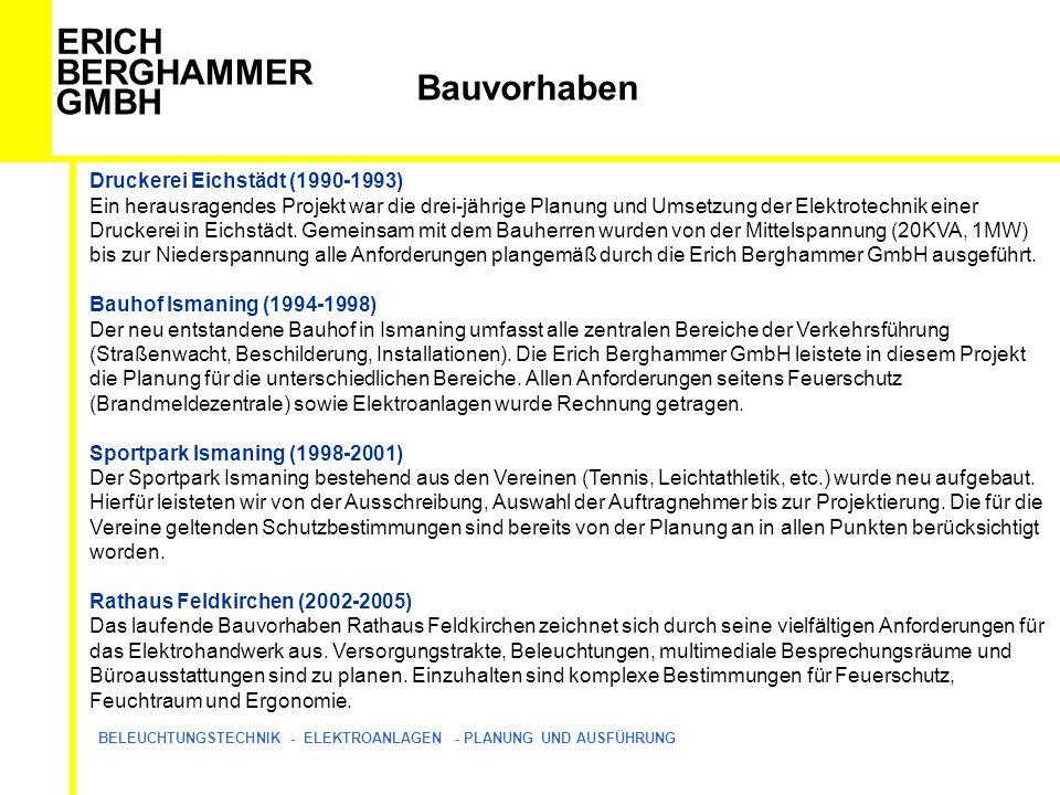 ERICH BERGHAMMER GMBH BELEUCHTUNGSTECHNIK - ELEKTROANLAGEN - PLANUNG UND AUSFÜHRUNG Bauvorhaben Druckerei Eichstädt (1990-1993) Ein herausragendes Projekt war die drei-jährige Planung und Umsetzung der Elektrotechnik einer Druckerei in Eichstädt.