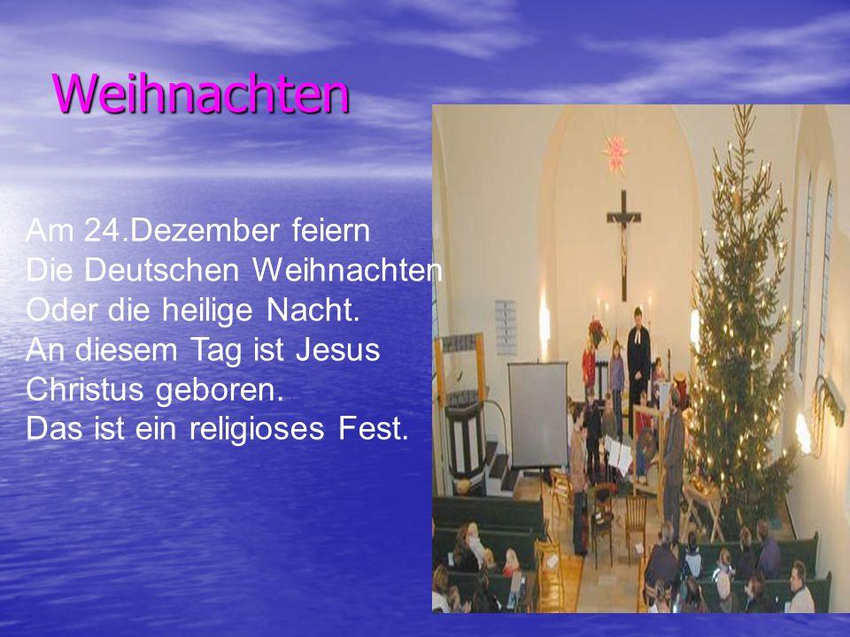 Weihnachten Am 24.Dezember feiern Die Deutschen Weihnachten Oder die heilige Nacht. An diesem Tag ist Jesus Christus geboren. Das ist ein religioses F