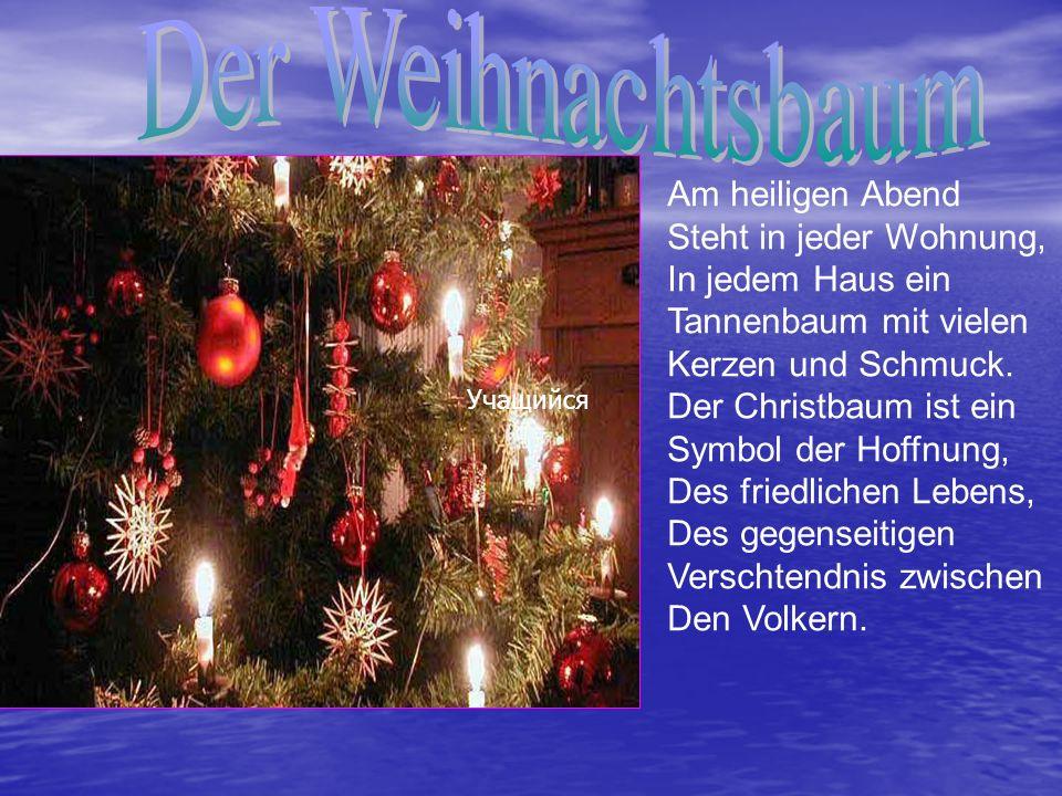 Am heiligen Abend Steht in jeder Wohnung, In jedem Haus ein Tannenbaum mit vielen Kerzen und Schmuck. Der Christbaum ist ein Symbol der Hoffnung, Des
