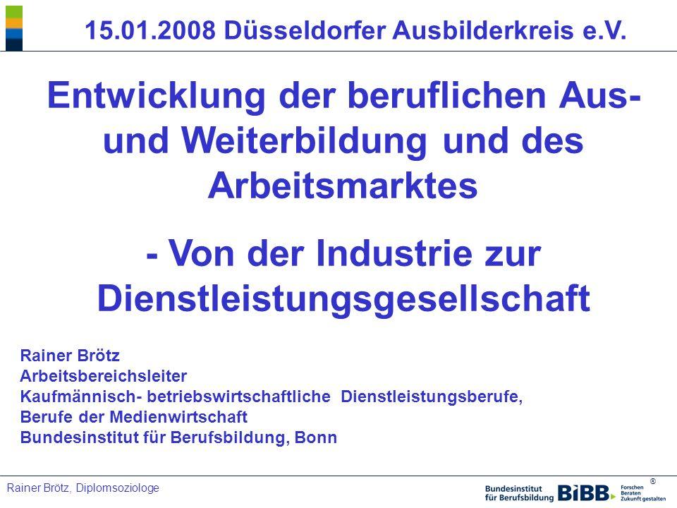 ® Rainer Brötz, Diplomsoziologe Themenüberblick 1.Welche Auswirkungen haben ökonomische Entwicklungen auf die Aus- und Weiterbildung.