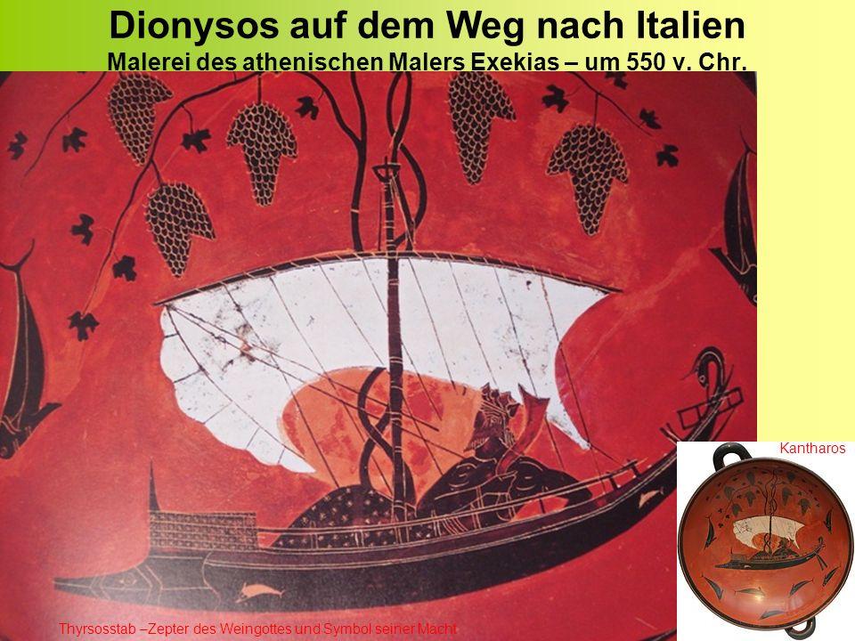 Dionysos auf dem Weg nach Italien Malerei des athenischen Malers Exekias – um 550 v. Chr. Thyrsosstab –Zepter des Weingottes und Symbol seiner Macht K