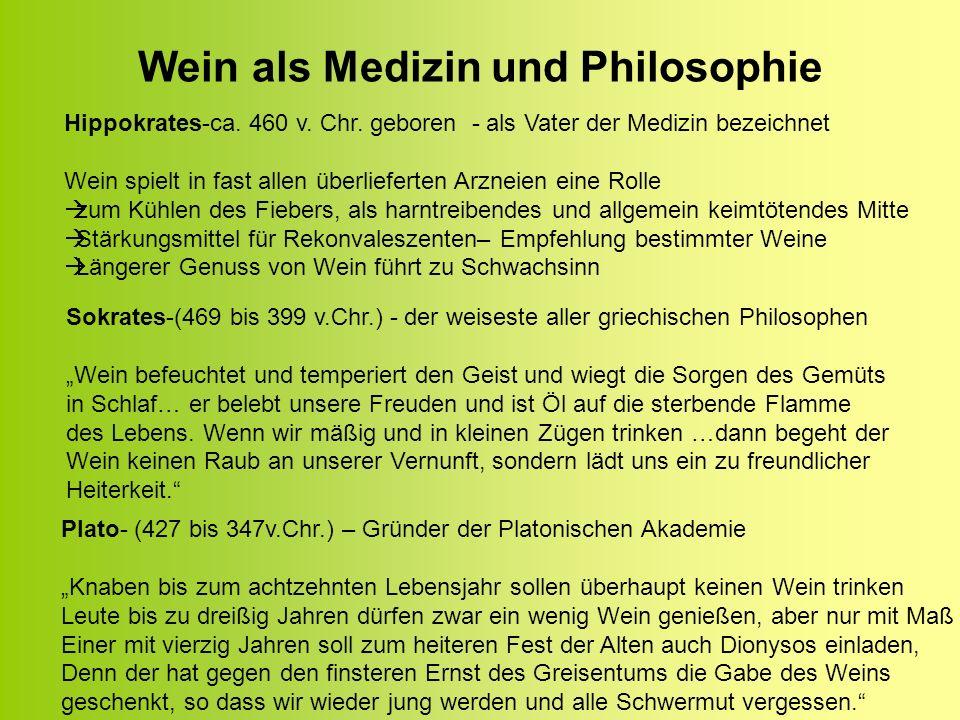 Wein als Medizin und Philosophie Hippokrates-ca. 460 v. Chr. geboren - als Vater der Medizin bezeichnet Wein spielt in fast allen überlieferten Arznei