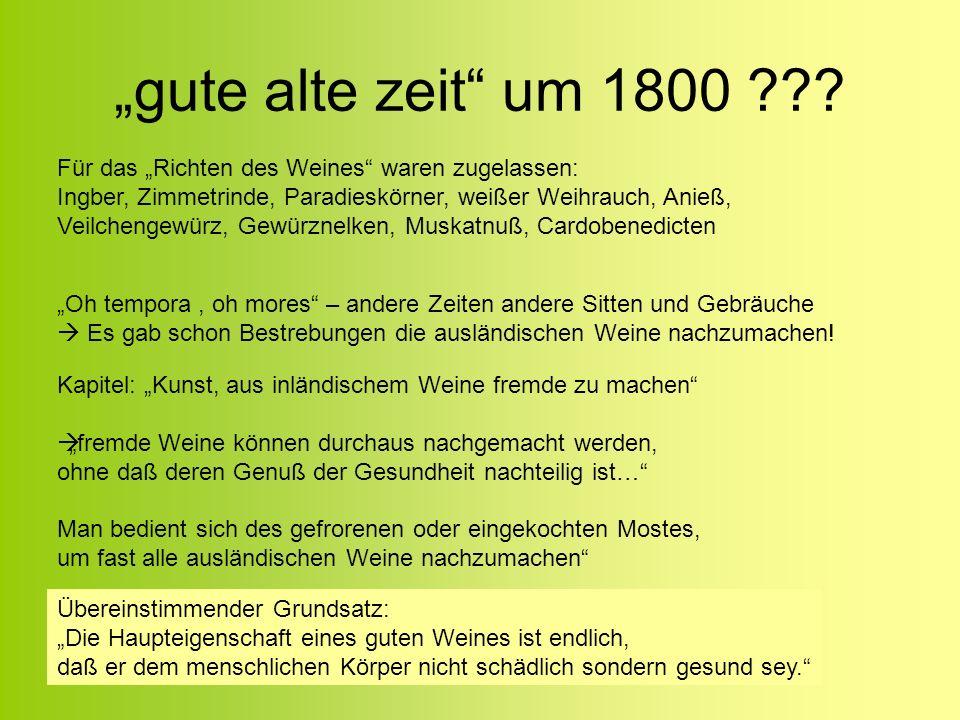 gute alte zeit um 1800 ??? Für das Richten des Weines waren zugelassen: Ingber, Zimmetrinde, Paradieskörner, weißer Weihrauch, Anieß, Veilchengewürz,