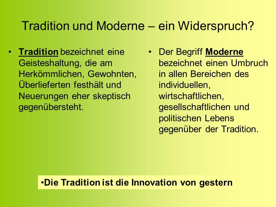Tradition und Moderne – ein Widerspruch? Tradition bezeichnet eine Geisteshaltung, die am Herkömmlichen, Gewohnten, Überlieferten festhält und Neuerun