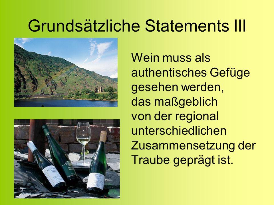 Grundsätzliche Statements III Wein muss als authentisches Gefüge gesehen werden, das maßgeblich von der regional unterschiedlichen Zusammensetzung der