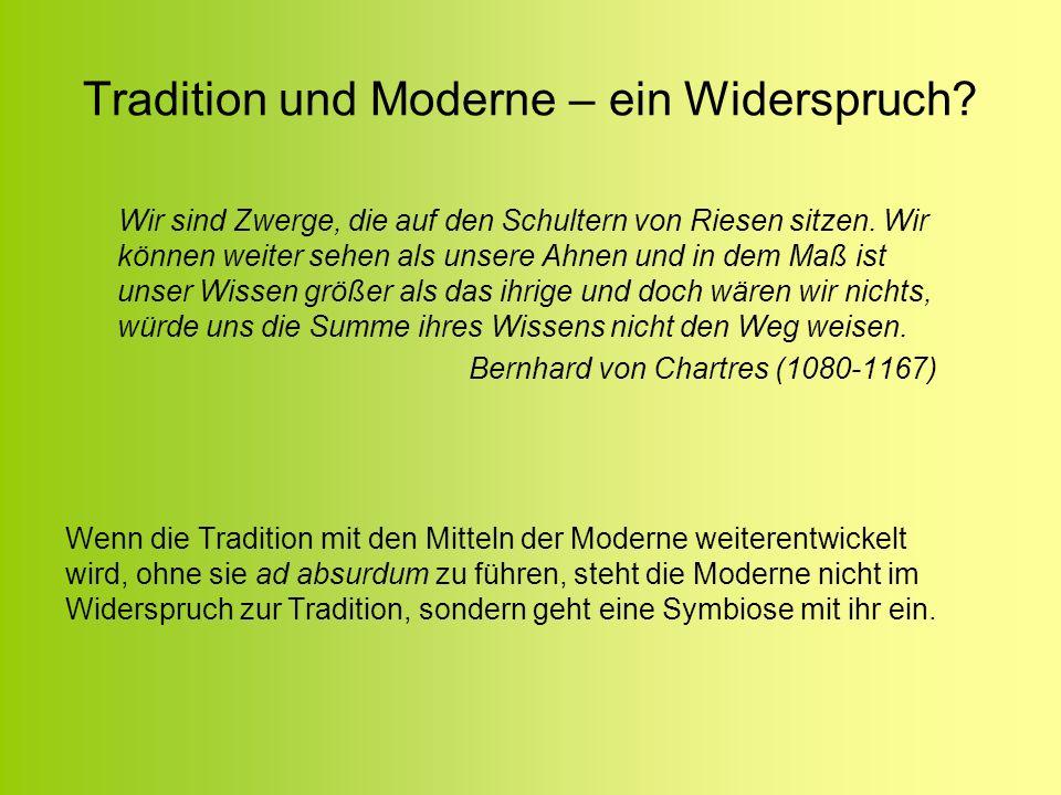 Tradition und Moderne – ein Widerspruch? Wir sind Zwerge, die auf den Schultern von Riesen sitzen. Wir können weiter sehen als unsere Ahnen und in dem