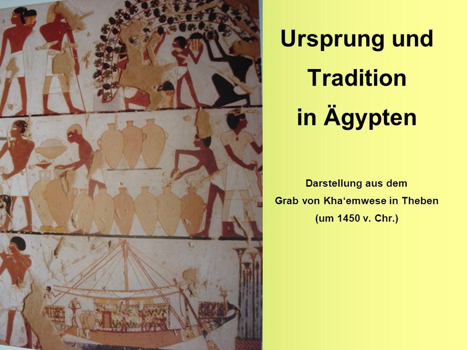 Ursprung und Tradition in Ägypten Darstellung aus dem Grab von Khaemwese in Theben (um 1450 v. Chr.)
