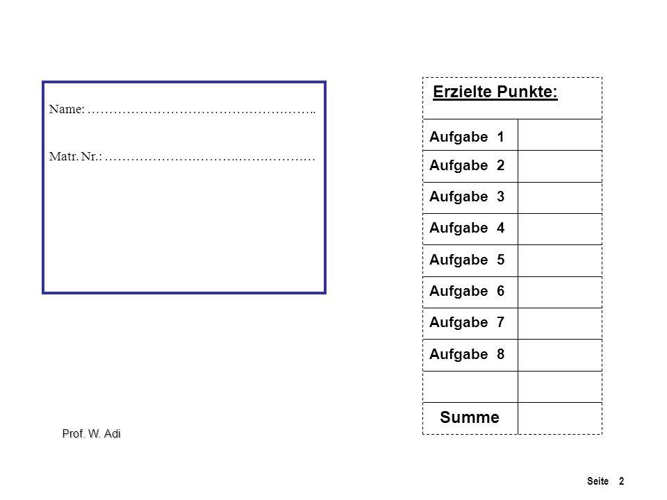 Seite 2 Name: …………………………………………….. Matr. Nr.: ………………………….……………… Erzielte Punkte: Aufgabe 1 Aufgabe 2 Aufgabe 3 Aufgabe 4 Aufgabe 5 Aufgabe 6 Aufgabe 7