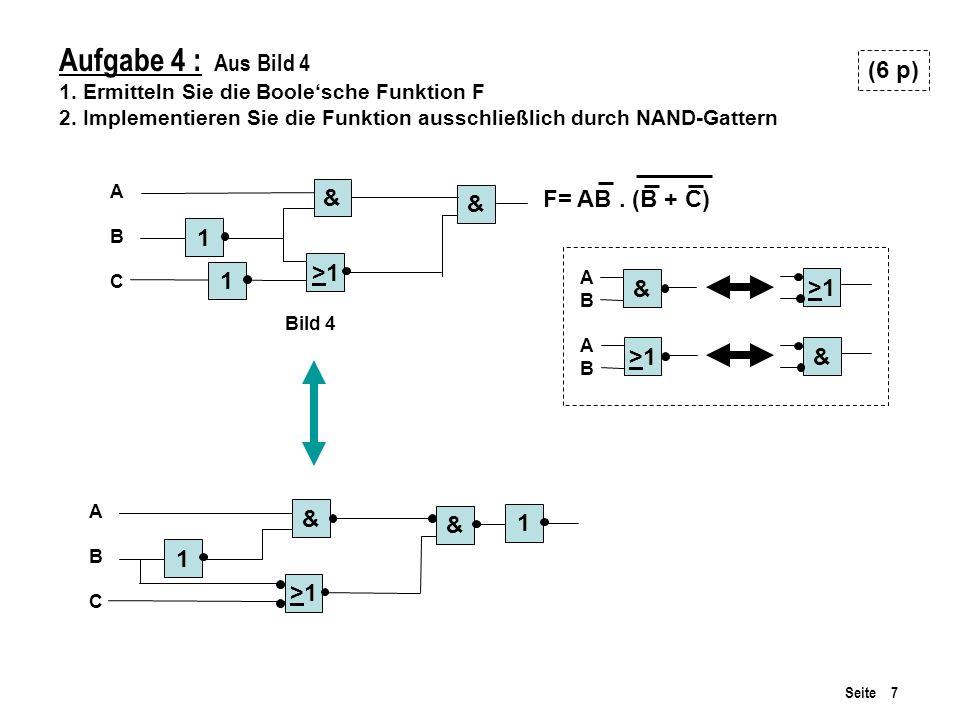Seite 7 Aufgabe 4 : Aus Bild 4 1. Ermitteln Sie die Boolesche Funktion F 2. Implementieren Sie die Funktion ausschließlich durch NAND-Gattern (6 p) Bi