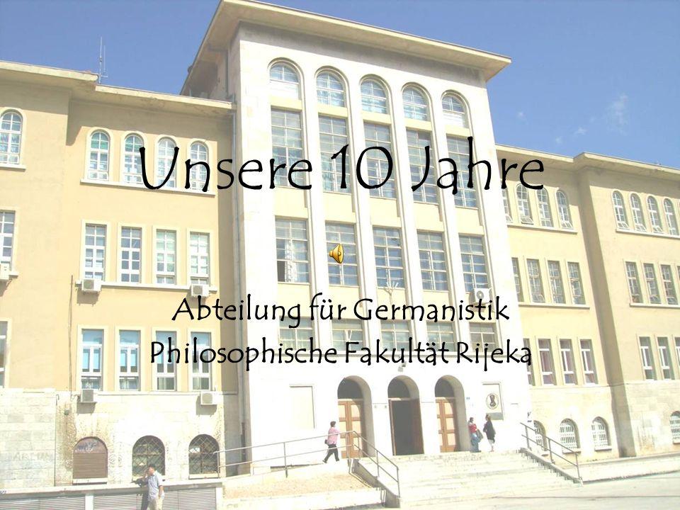 Unsere 10 Jahre Abteilung für Germanistik Philosophische Fakultät Rijeka