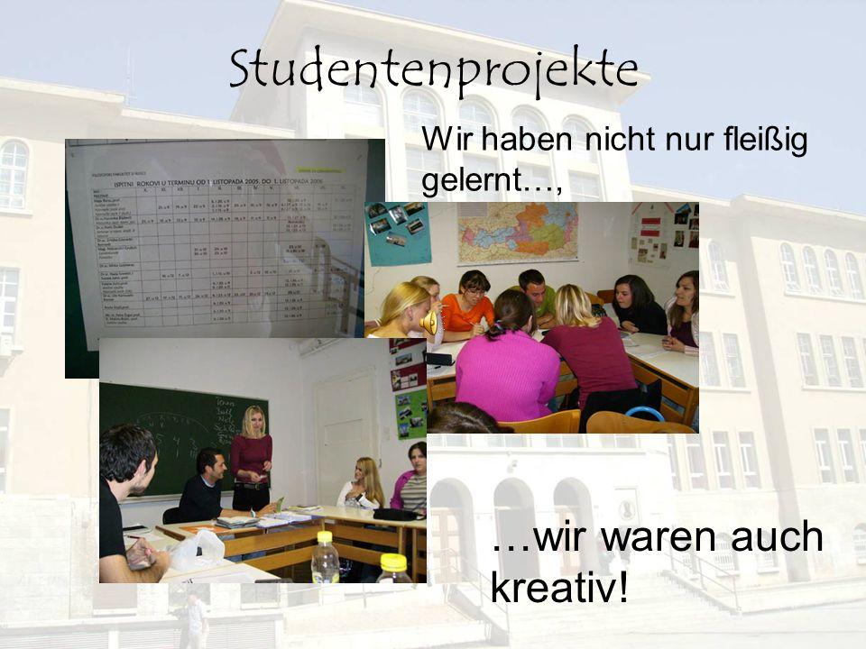 Studentenprojekte Wir haben nicht nur fleißig gelernt…, …wir waren auch kreativ!