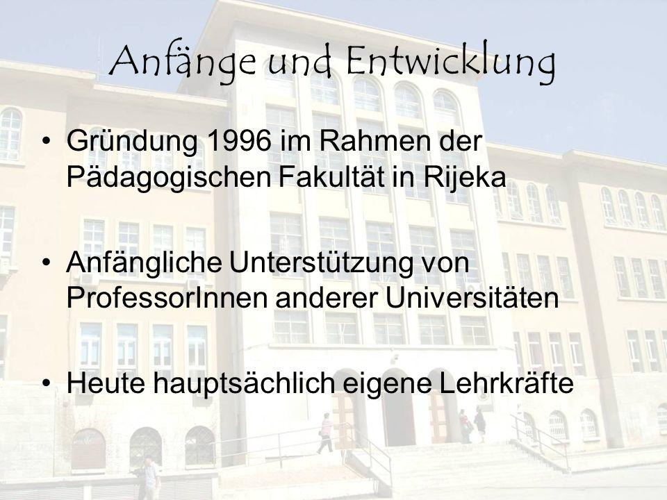 Anfänge und Entwicklung Gründung 1996 im Rahmen der Pädagogischen Fakultät in Rijeka Anfängliche Unterstützung von ProfessorInnen anderer Universitäte