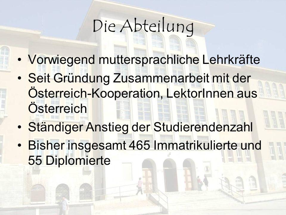 Die Abteilung seit 2005 neues Studiensystem: dreijähriges Bakkalaureatsstudium und zweijähriges Magisterstudium seit 2005 Prüfungsstelle für Österreichisches Sprachdiplom (ÖSD)