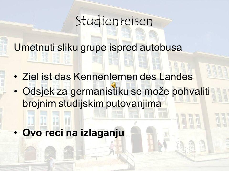 Studienreisen Umetnuti sliku grupe ispred autobusa Ziel ist das Kennenlernen des Landes Odsjek za germanistiku se može pohvaliti brojnim studijskim pu