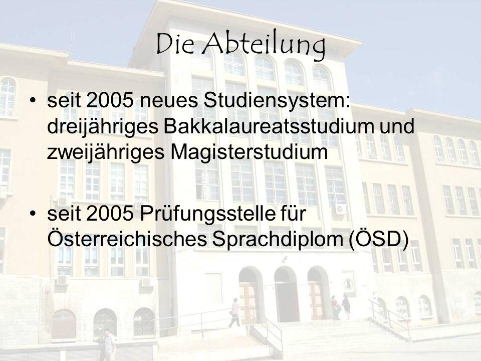 Die Abteilung seit 2005 neues Studiensystem: dreijähriges Bakkalaureatsstudium und zweijähriges Magisterstudium seit 2005 Prüfungsstelle für Österreic