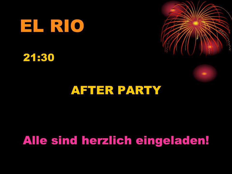EL RIO 21:30 AFTER PARTY Alle sind herzlich eingeladen!