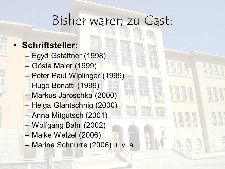 Bisher waren zu Gast: Schriftsteller: –Egyd Gstättner (1998) –Gösta Maier (1999) –Peter Paul Wiplinger (1999) –Hugo Bonatti (1999) –Markus Jaroschka (