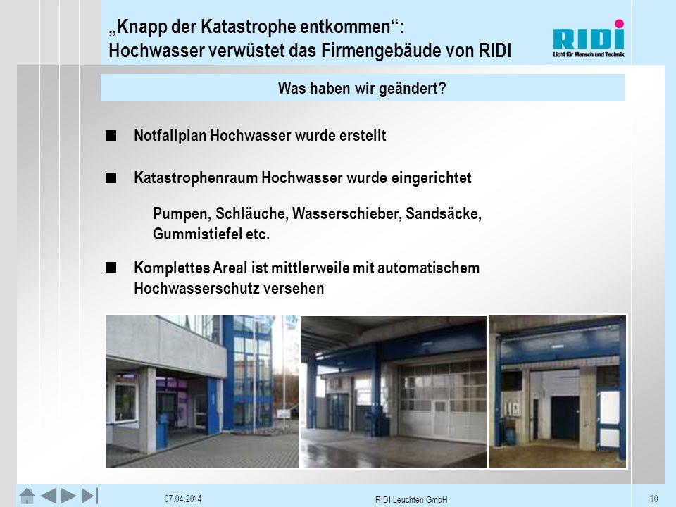 Knapp der Katastrophe entkommen: Hochwasser verwüstet das Firmengebäude von RIDI 07.04.2014 RIDI Leuchten GmbH 10 Was haben wir geändert? Was haben wi