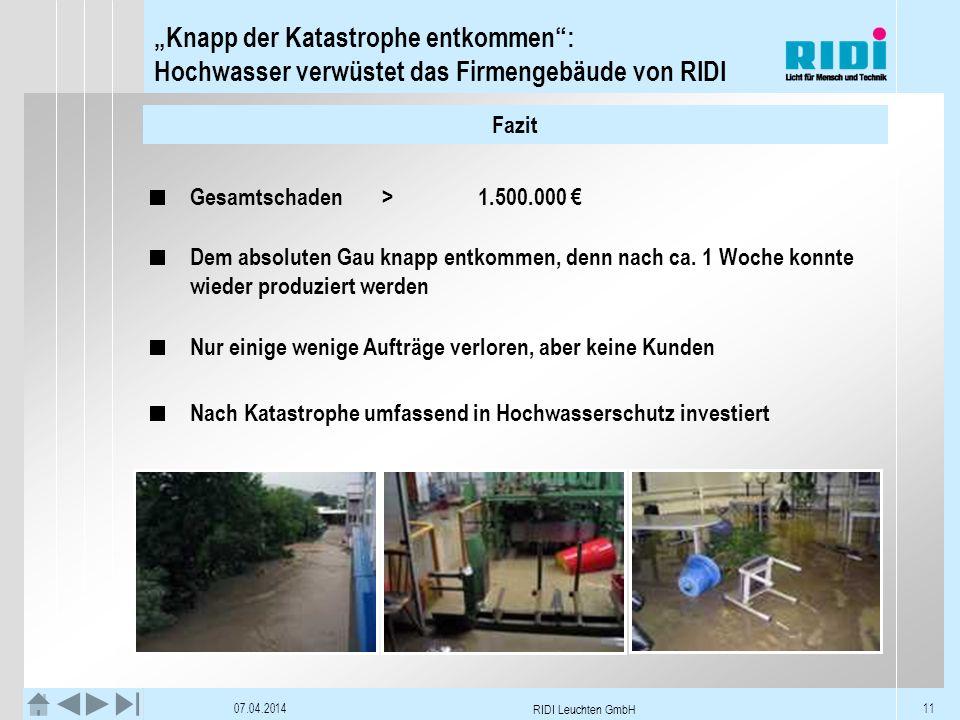Knapp der Katastrophe entkommen: Hochwasser verwüstet das Firmengebäude von RIDI 07.04.2014 RIDI Leuchten GmbH 11 Fazit Gesamtschaden>1.500.000 Dem absoluten Gau knapp entkommen, denn nach ca.