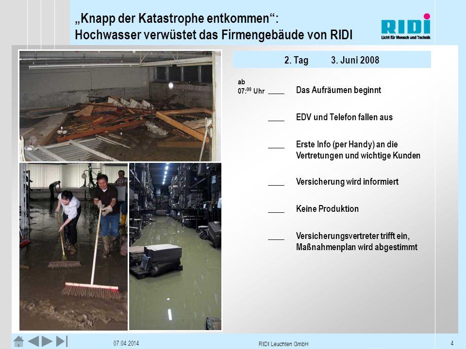 Knapp der Katastrophe entkommen: Hochwasser verwüstet das Firmengebäude von RIDI 07.04.2014 RIDI Leuchten GmbH 4 Tag 2 – 3. Juni 2008 2. Tag3. Juni 20