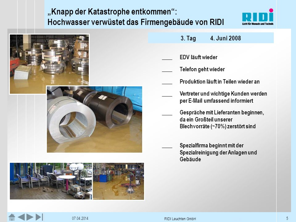 Knapp der Katastrophe entkommen: Hochwasser verwüstet das Firmengebäude von RIDI 07.04.2014 RIDI Leuchten GmbH 5 3. Tag4. Juni 2008 EDV läuft wieder T