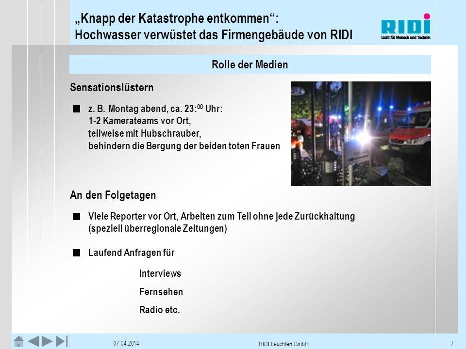 Knapp der Katastrophe entkommen: Hochwasser verwüstet das Firmengebäude von RIDI 07.04.2014 RIDI Leuchten GmbH 8 Rolle der Medien Berichte erfolgen bundesweit.