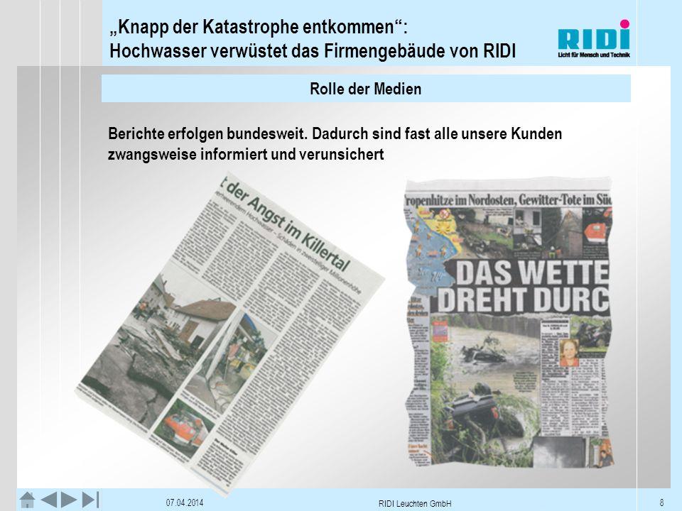 Knapp der Katastrophe entkommen: Hochwasser verwüstet das Firmengebäude von RIDI 07.04.2014 RIDI Leuchten GmbH 8 Rolle der Medien Berichte erfolgen bu