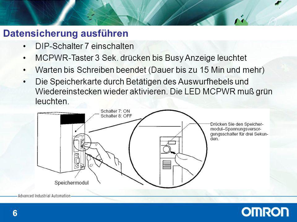 6 Datensicherung ausführen DIP-Schalter 7 einschalten MCPWR-Taster 3 Sek. drücken bis Busy Anzeige leuchtet Warten bis Schreiben beendet (Dauer bis zu